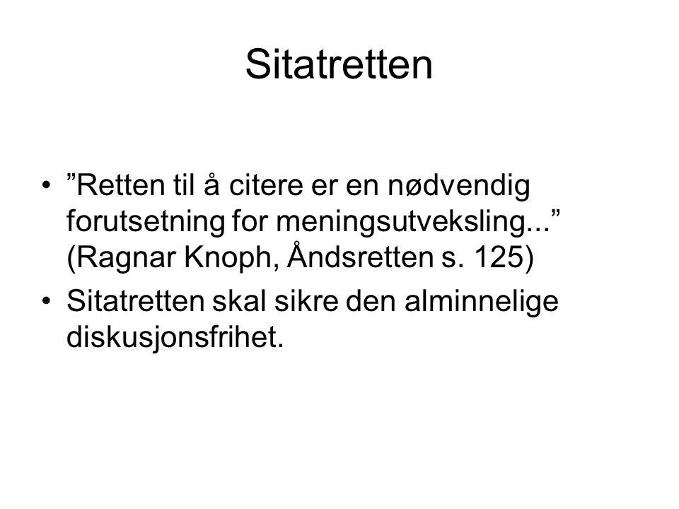 """Sitatretten """"Retten til å citere er en nødvendig forutsetning for meningsutveksling..."""" (Ragnar Knoph, Åndsretten s. 125) Sitatretten skal sikre den a"""