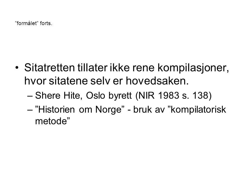 """""""formålet"""" forts. Sitatretten tillater ikke rene kompilasjoner, hvor sitatene selv er hovedsaken. –Shere Hite, Oslo byrett (NIR 1983 s. 138) –""""Histori"""
