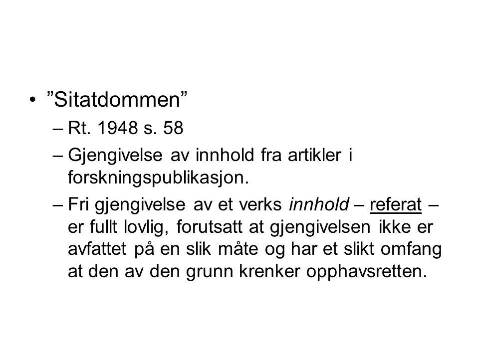 """""""Sitatdommen"""" –Rt. 1948 s. 58 –Gjengivelse av innhold fra artikler i forskningspublikasjon. –Fri gjengivelse av et verks innhold – referat – er fullt"""