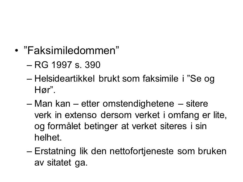 """""""Faksimiledommen"""" –RG 1997 s. 390 –Helsideartikkel brukt som faksimile i """"Se og Hør"""". –Man kan – etter omstendighetene – sitere verk in extenso dersom"""