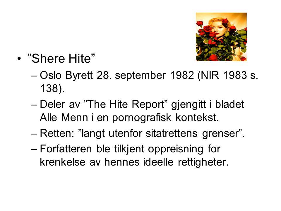 """""""Shere Hite"""" –Oslo Byrett 28. september 1982 (NIR 1983 s. 138). –Deler av """"The Hite Report"""" gjengitt i bladet Alle Menn i en pornografisk kontekst. –R"""