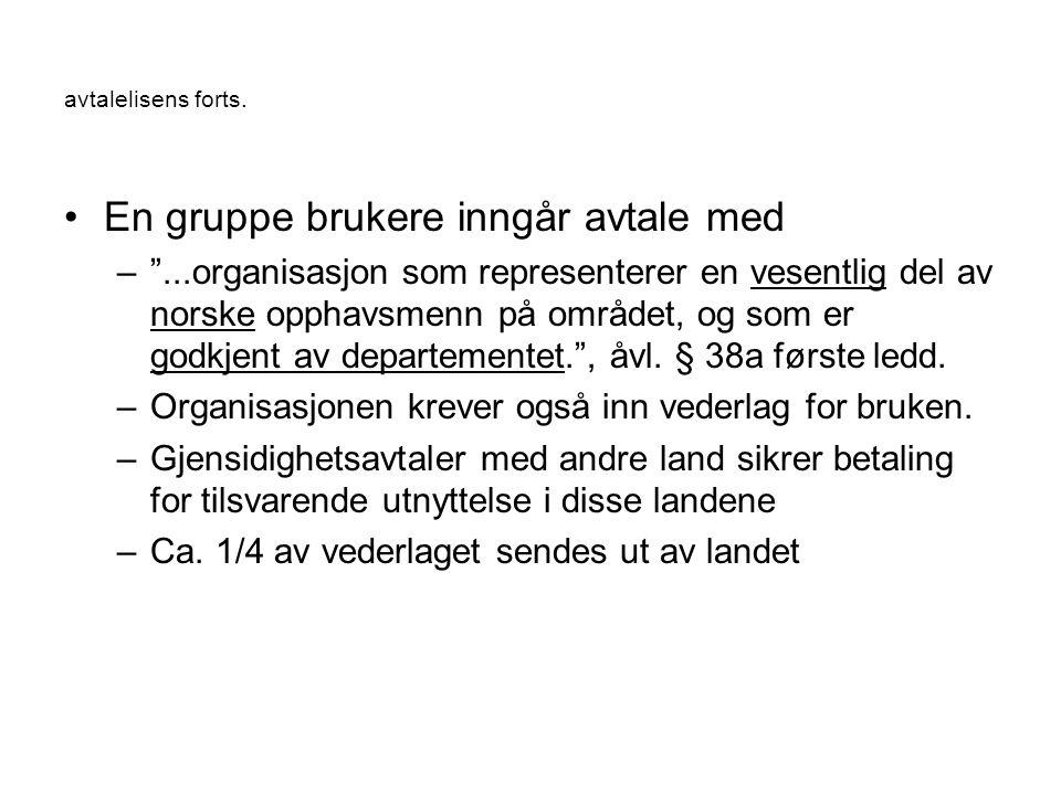 """avtalelisens forts. En gruppe brukere inngår avtale med –""""...organisasjon som representerer en vesentlig del av norske opphavsmenn på området, og som"""