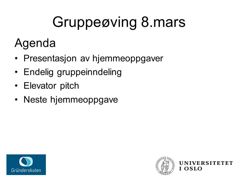 Gruppeøving 8.mars Agenda Presentasjon av hjemmeoppgaver Endelig gruppeinndeling Elevator pitch Neste hjemmeoppgave
