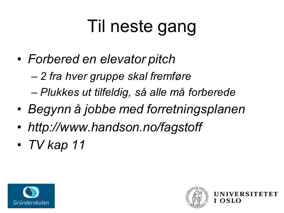 Til neste gang Forbered en elevator pitch –2 fra hver gruppe skal fremføre –Plukkes ut tilfeldig, så alle må forberede Begynn å jobbe med forretningsplanen http://www.handson.no/fagstoff TV kap 11