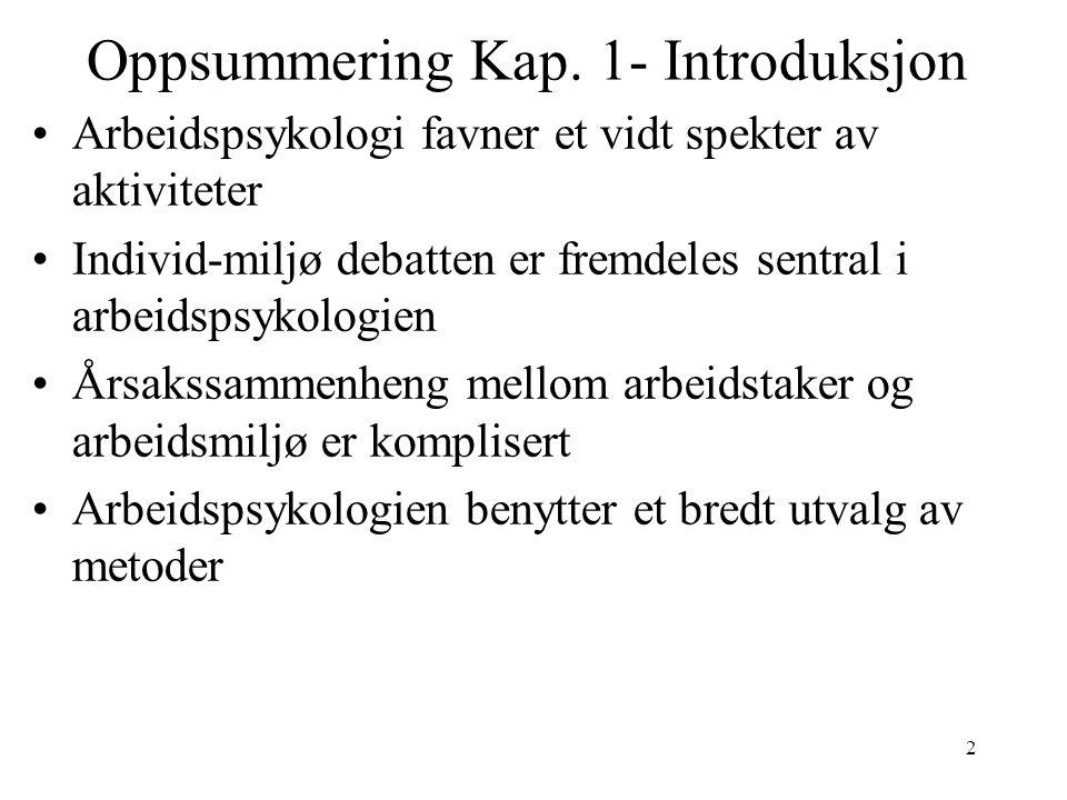 2 Oppsummering Kap. 1- Introduksjon Arbeidspsykologi favner et vidt spekter av aktiviteter Individ-miljø debatten er fremdeles sentral i arbeidspsykol