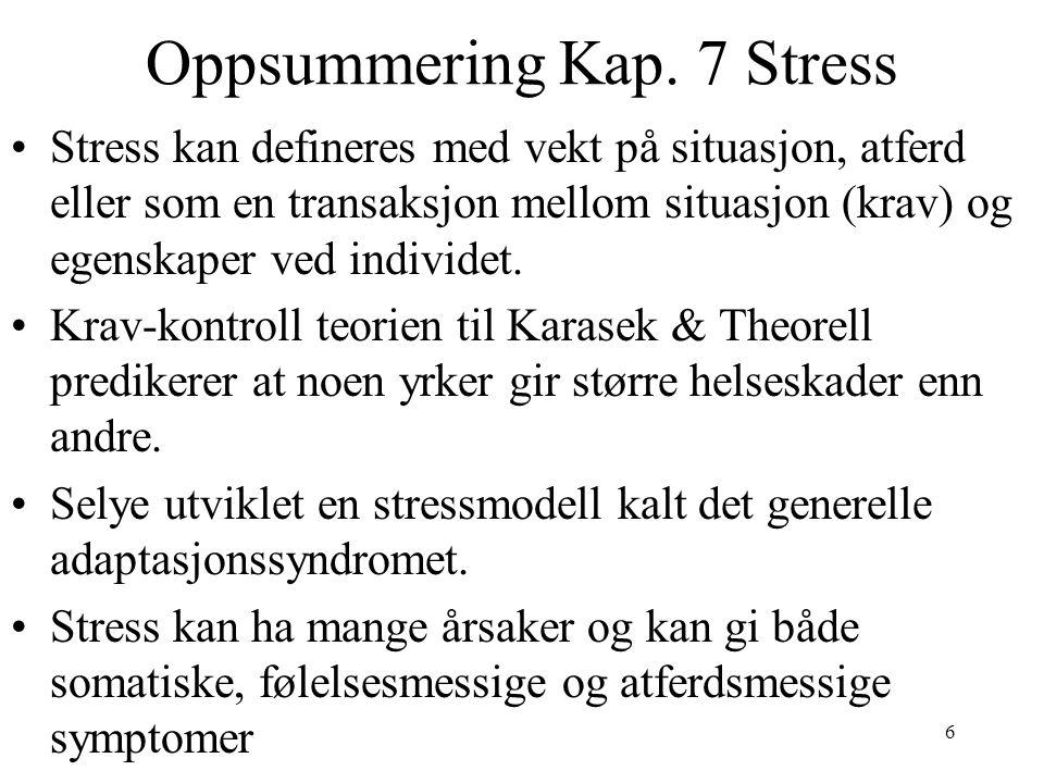 6 Oppsummering Kap. 7 Stress Stress kan defineres med vekt på situasjon, atferd eller som en transaksjon mellom situasjon (krav) og egenskaper ved ind