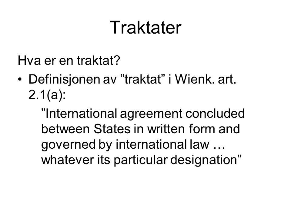 """Traktater Hva er en traktat? Definisjonen av """"traktat"""" i Wienk. art. 2.1(a): """"International agreement concluded between States in written form and gov"""