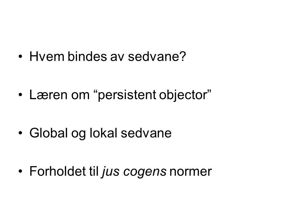 "Hvem bindes av sedvane? Læren om ""persistent objector"" Global og lokal sedvane Forholdet til jus cogens normer"