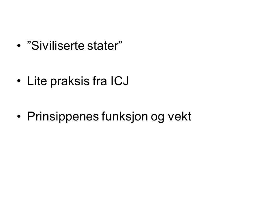 """""""Siviliserte stater"""" Lite praksis fra ICJ Prinsippenes funksjon og vekt"""