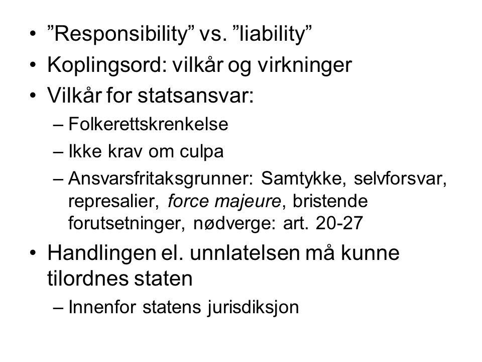 """""""Responsibility"""" vs. """"liability"""" Koplingsord: vilkår og virkninger Vilkår for statsansvar: –Folkerettskrenkelse –Ikke krav om culpa –Ansvarsfritaksgru"""