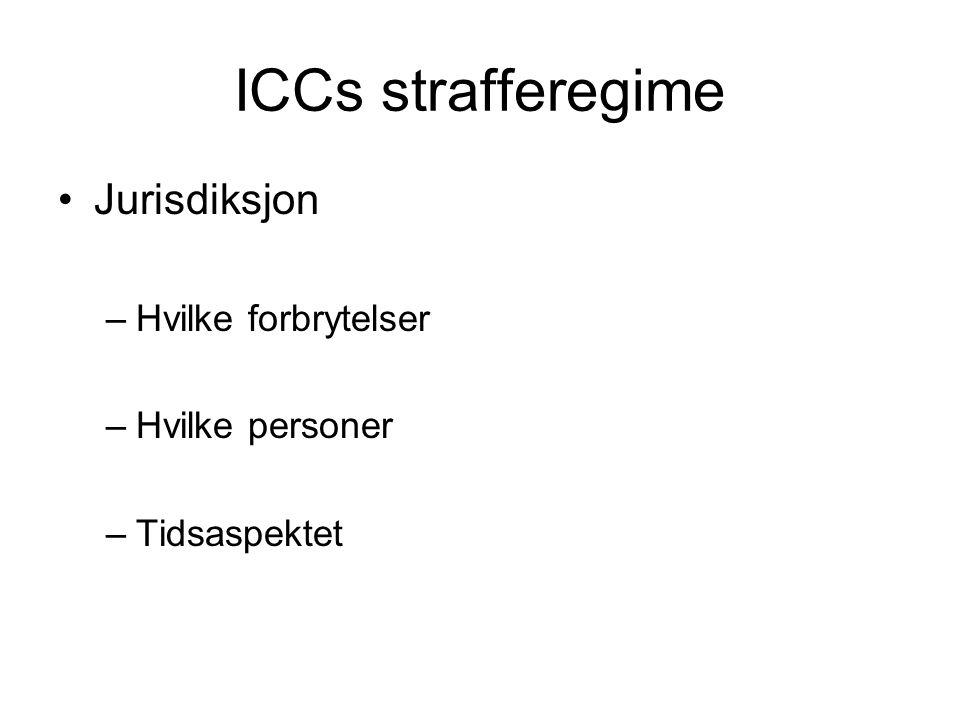 ICCs strafferegime Jurisdiksjon –Hvilke forbrytelser –Hvilke personer –Tidsaspektet