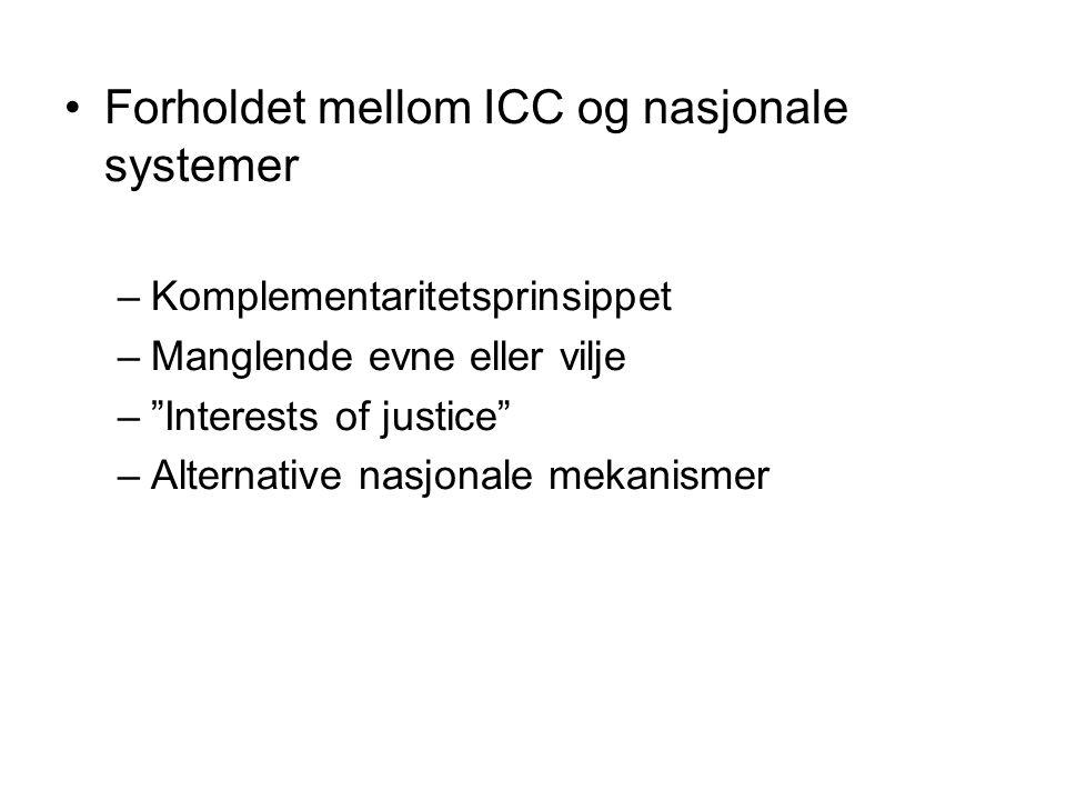"""Forholdet mellom ICC og nasjonale systemer –Komplementaritetsprinsippet –Manglende evne eller vilje –""""Interests of justice"""" –Alternative nasjonale mek"""
