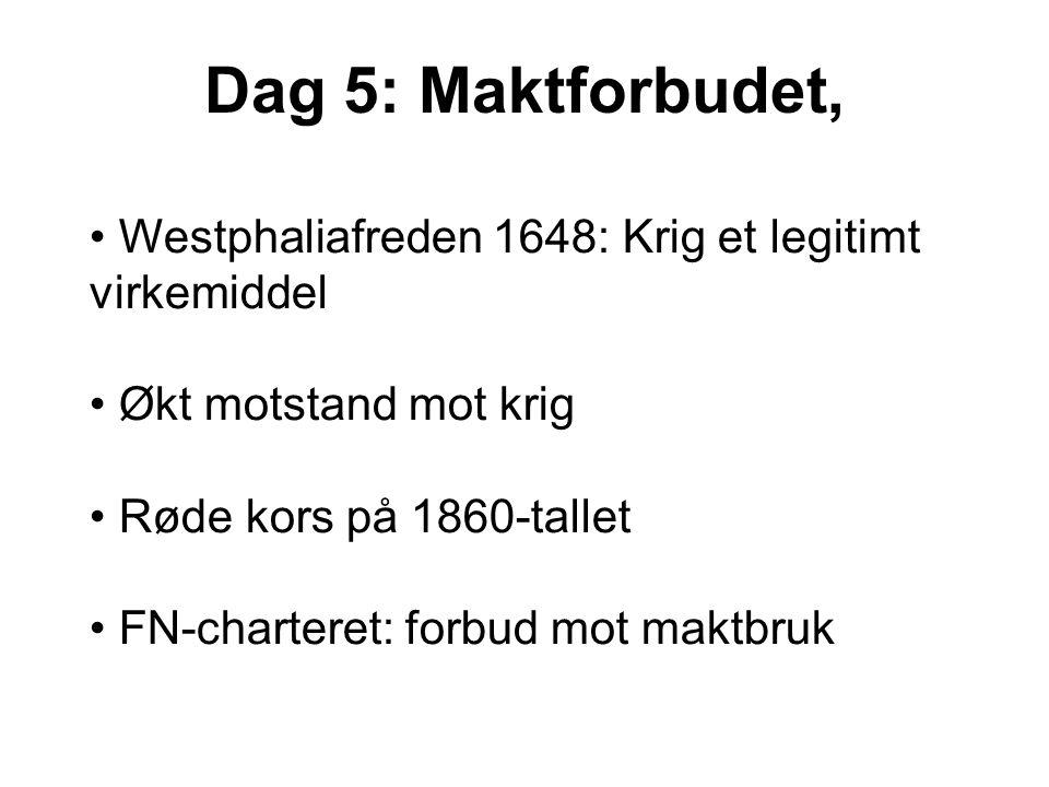 Dag 5: Maktforbudet, Westphaliafreden 1648: Krig et legitimt virkemiddel Økt motstand mot krig Røde kors på 1860-tallet FN-charteret: forbud mot maktb