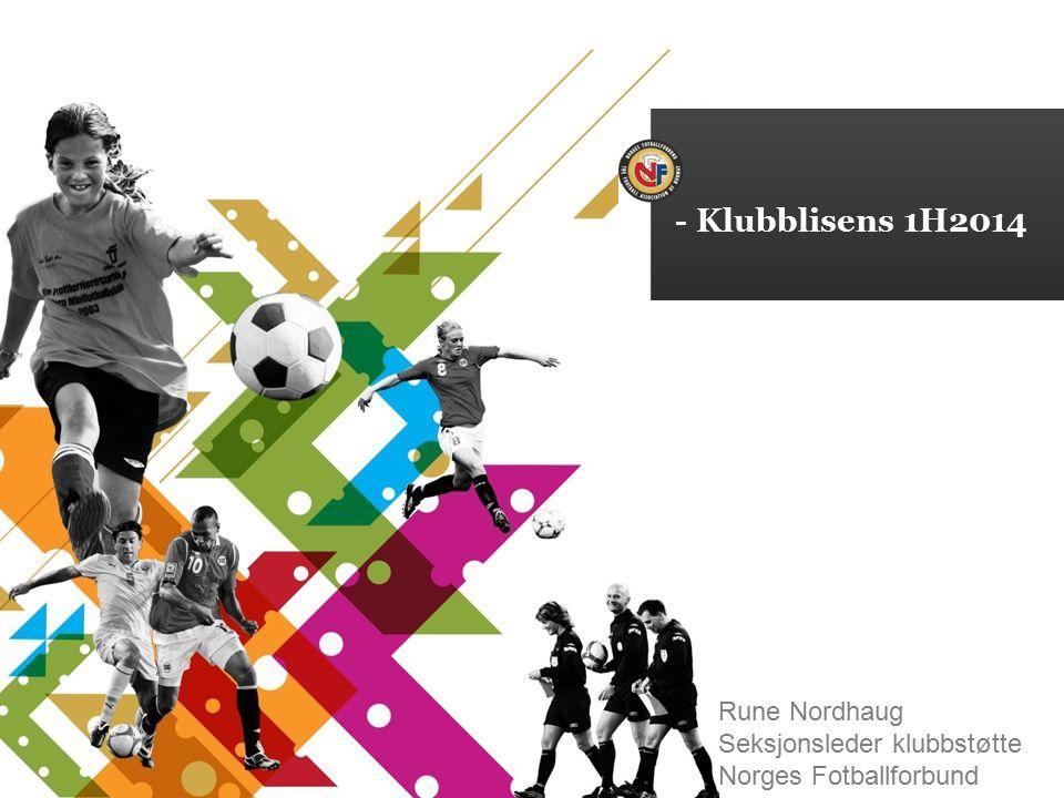 - Klubblisens 1H2014 Rune Nordhaug Seksjonsleder klubbstøtte Norges Fotballforbund