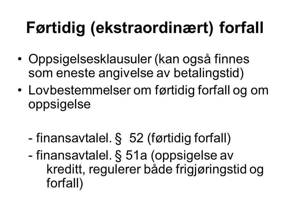 Førtidig (ekstraordinært) forfall Oppsigelsesklausuler (kan også finnes som eneste angivelse av betalingstid) Lovbestemmelser om førtidig forfall og om oppsigelse - finansavtalel.