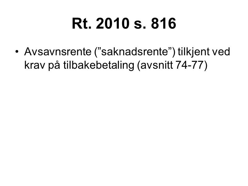 Rt. 2010 s. 816 Avsavnsrente ( saknadsrente ) tilkjent ved krav på tilbakebetaling (avsnitt 74-77)