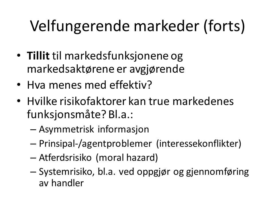 Velfungerende markeder (forts) Tillit til markedsfunksjonene og markedsaktørene er avgjørende Hva menes med effektiv? Hvilke risikofaktorer kan true m