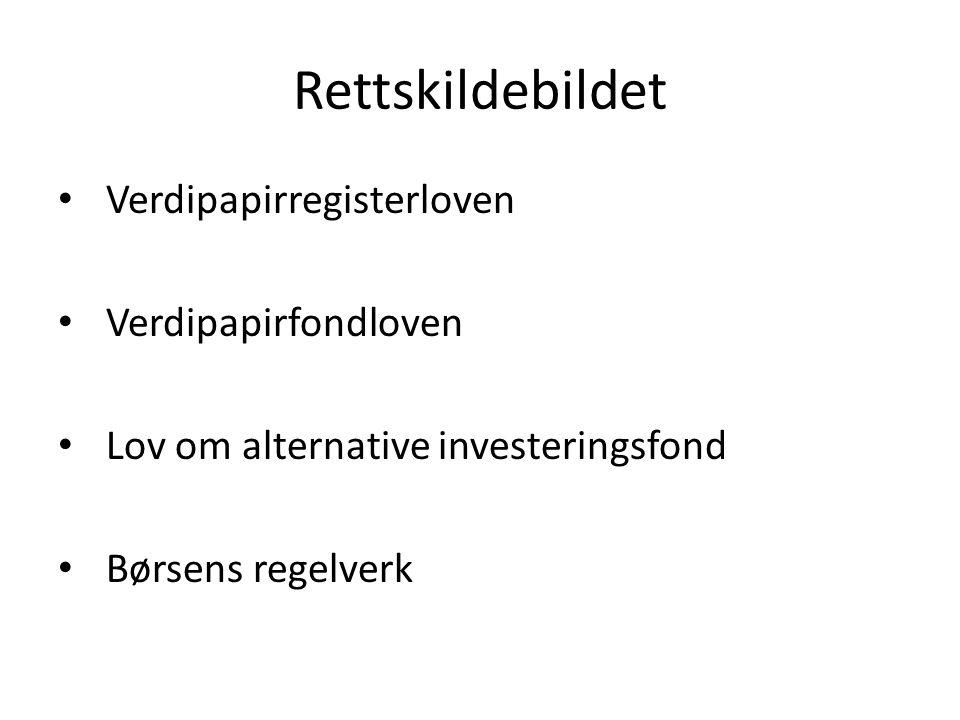 Rettskildebildet Verdipapirregisterloven Verdipapirfondloven Lov om alternative investeringsfond Børsens regelverk
