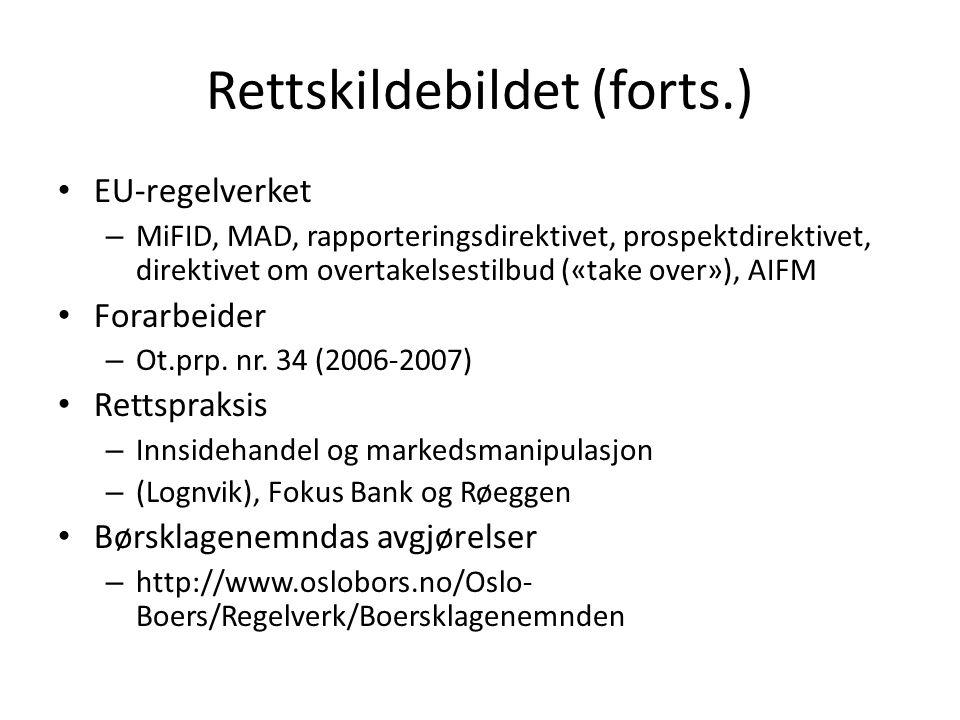 Rettskildebildet (forts.) EU-regelverket – MiFID, MAD, rapporteringsdirektivet, prospektdirektivet, direktivet om overtakelsestilbud («take over»), AIFM Forarbeider – Ot.prp.