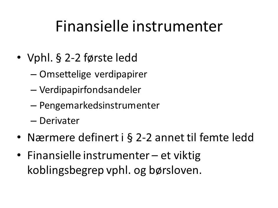 Finansielle instrumenter Vphl. § 2-2 første ledd – Omsettelige verdipapirer – Verdipapirfondsandeler – Pengemarkedsinstrumenter – Derivater Nærmere de