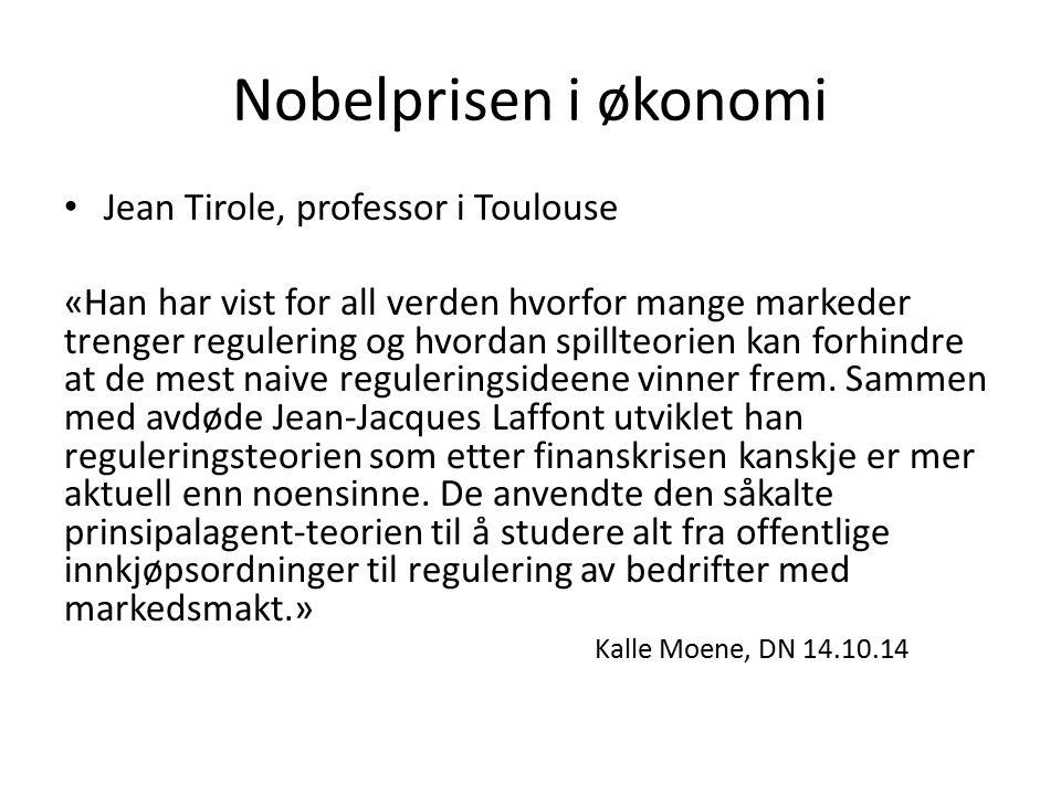 Nobelprisen i økonomi Jean Tirole, professor i Toulouse «Han har vist for all verden hvorfor mange markeder trenger regulering og hvordan spillteorien kan forhindre at de mest naive reguleringsideene vinner frem.