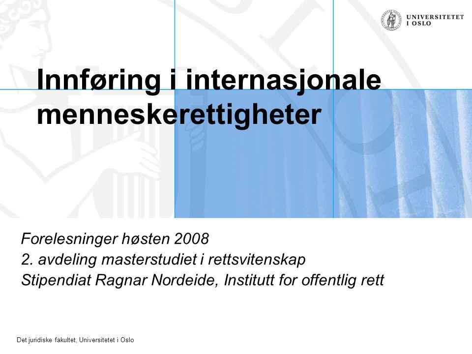 Det juridiske fakultet, Universitetet i Oslo Innføring i internasjonale menneskerettigheter Forelesninger høsten 2008 2. avdeling masterstudiet i rett