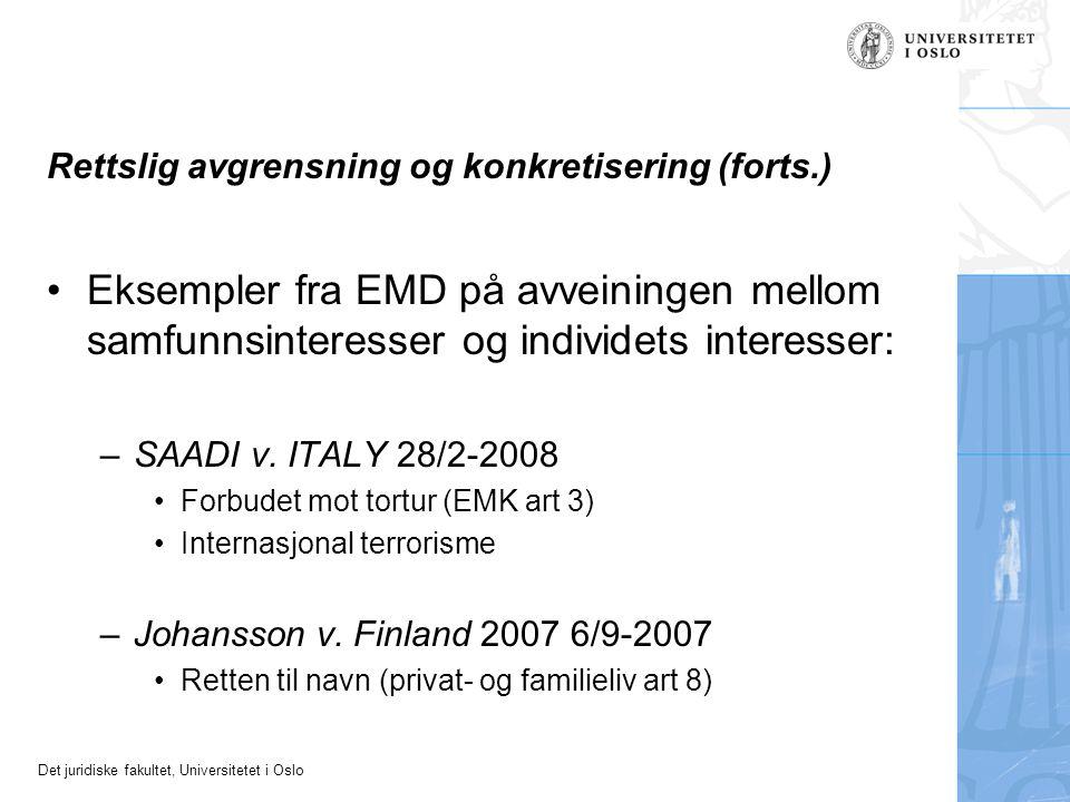 Det juridiske fakultet, Universitetet i Oslo Rettslig avgrensning og konkretisering (forts.) Eksempler fra EMD på avveiningen mellom samfunnsinteresse