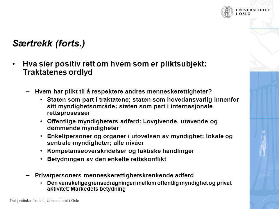 Det juridiske fakultet, Universitetet i Oslo Særtrekk (forts.) Hva sier positiv rett om hvem som er pliktsubjekt: Traktatenes ordlyd –Hvem har plikt til å respektere andres menneskerettigheter.