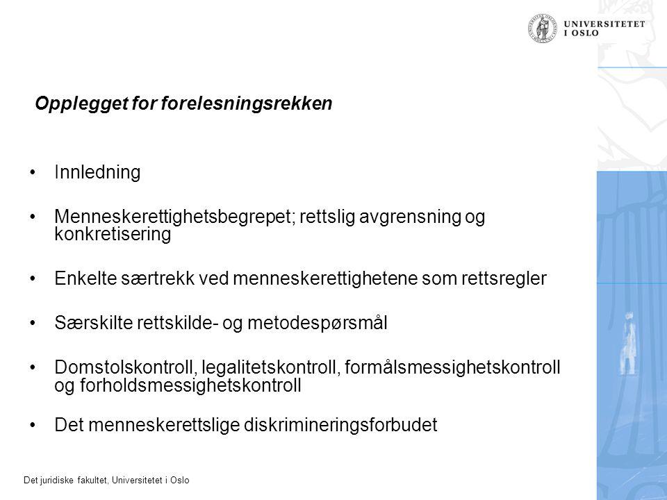 Det juridiske fakultet, Universitetet i Oslo Opplegget for forelesningsrekken Innledning Menneskerettighetsbegrepet; rettslig avgrensning og konkretis