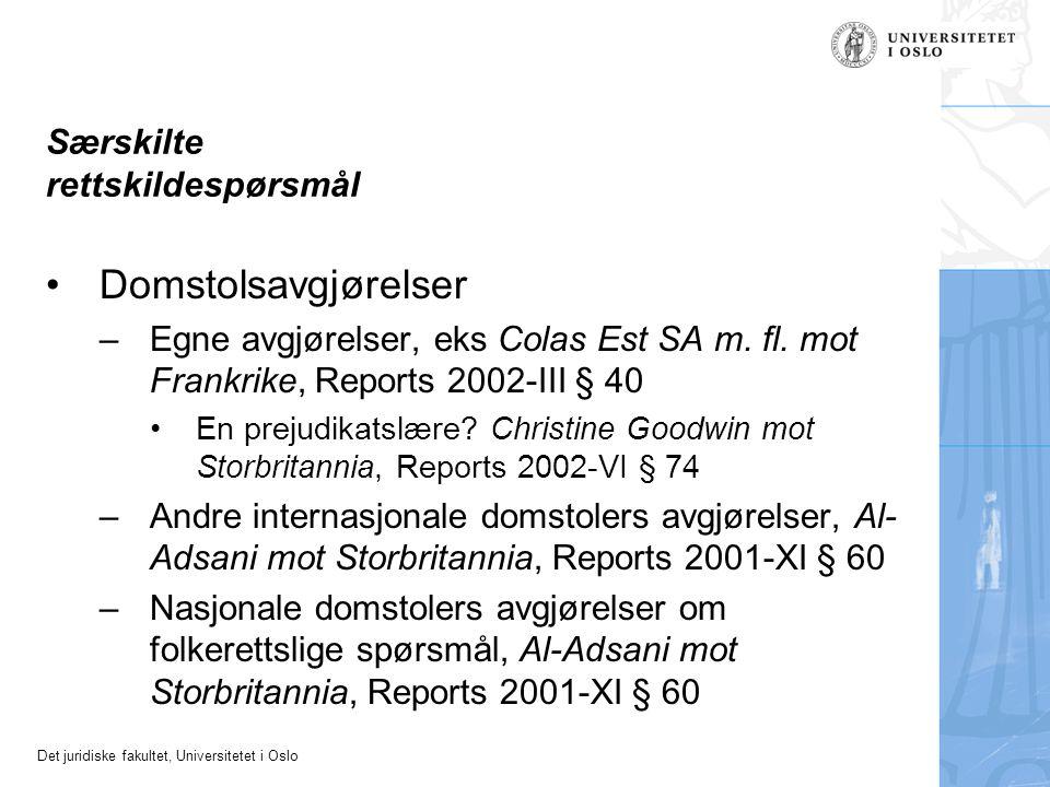 Det juridiske fakultet, Universitetet i Oslo Særskilte rettskildespørsmål Domstolsavgjørelser –Egne avgjørelser, eks Colas Est SA m. fl. mot Frankrike