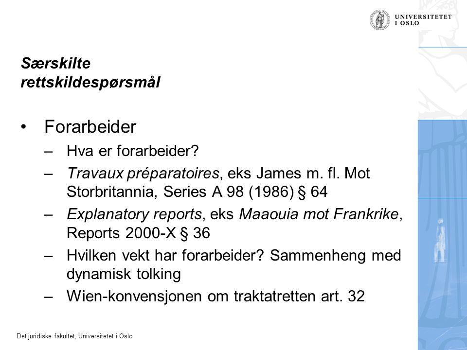 Det juridiske fakultet, Universitetet i Oslo Særskilte rettskildespørsmål Forarbeider –Hva er forarbeider? –Travaux préparatoires, eks James m. fl. Mo