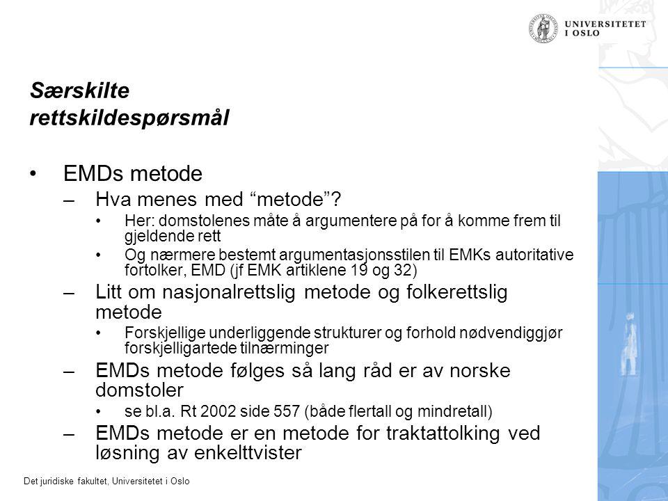 """Det juridiske fakultet, Universitetet i Oslo Særskilte rettskildespørsmål EMDs metode –Hva menes med """"metode""""? Her: domstolenes måte å argumentere på"""