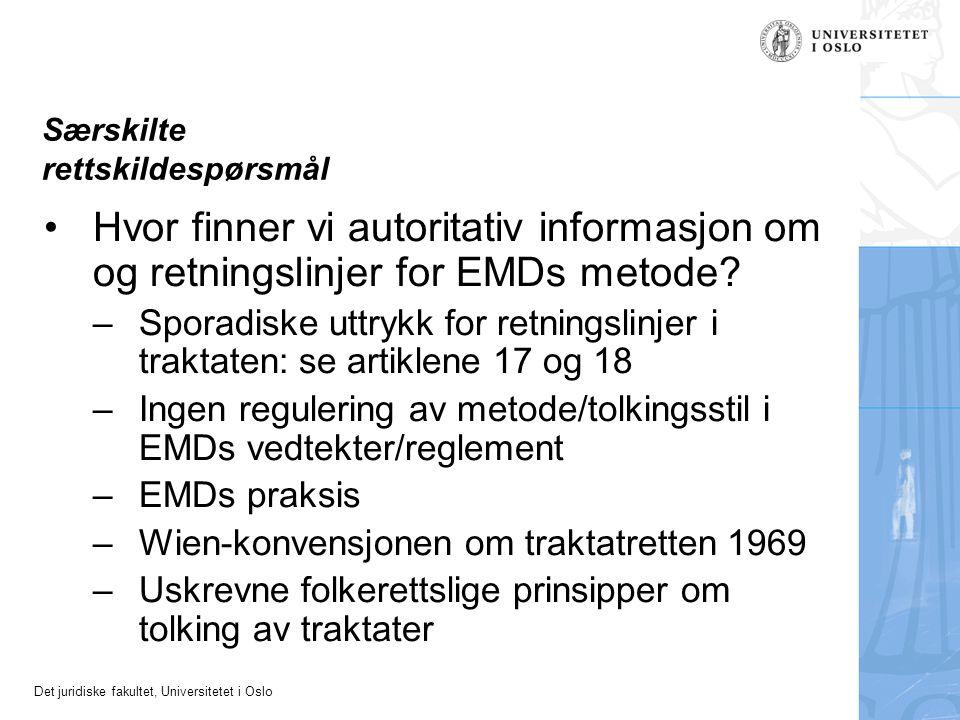 Det juridiske fakultet, Universitetet i Oslo Særskilte rettskildespørsmål Hvor finner vi autoritativ informasjon om og retningslinjer for EMDs metode?