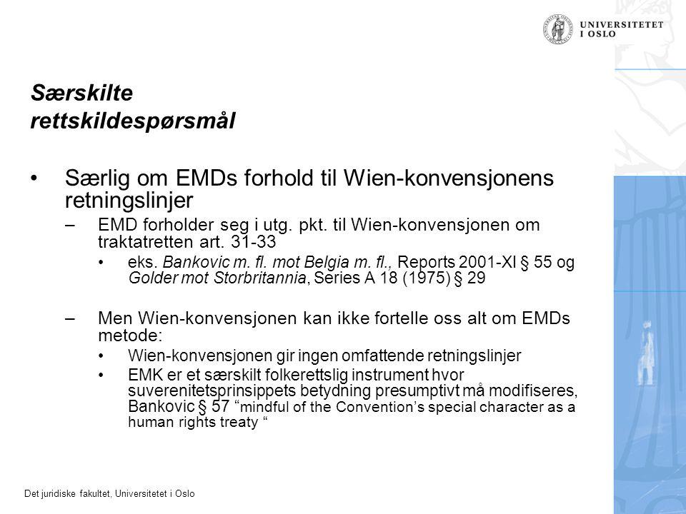 Det juridiske fakultet, Universitetet i Oslo Særskilte rettskildespørsmål Særlig om EMDs forhold til Wien-konvensjonens retningslinjer –EMD forholder seg i utg.