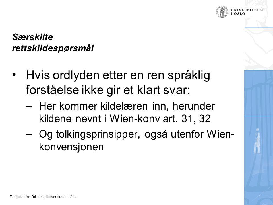 Det juridiske fakultet, Universitetet i Oslo Særskilte rettskildespørsmål Hvis ordlyden etter en ren språklig forståelse ikke gir et klart svar: –Her