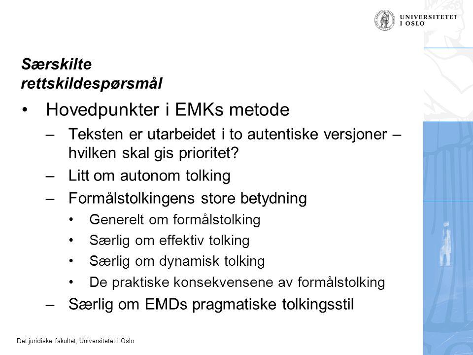 Det juridiske fakultet, Universitetet i Oslo Særskilte rettskildespørsmål Hovedpunkter i EMKs metode –Teksten er utarbeidet i to autentiske versjoner