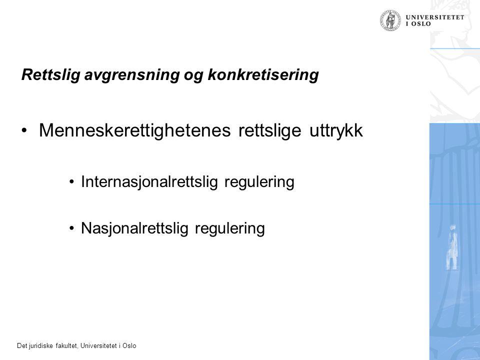 Det juridiske fakultet, Universitetet i Oslo Rettslig avgrensning og konkretisering Menneskerettighetenes rettslige uttrykk Internasjonalrettslig regulering Nasjonalrettslig regulering