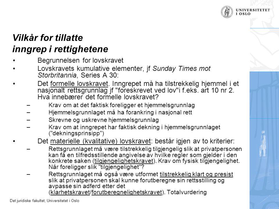 Det juridiske fakultet, Universitetet i Oslo Vilkår for tillatte inngrep i rettighetene Begrunnelsen for lovskravet Lovskravets kumulative elementer, jf Sunday Times mot Storbritannia, Series A 30: Det formelle lovskravet.