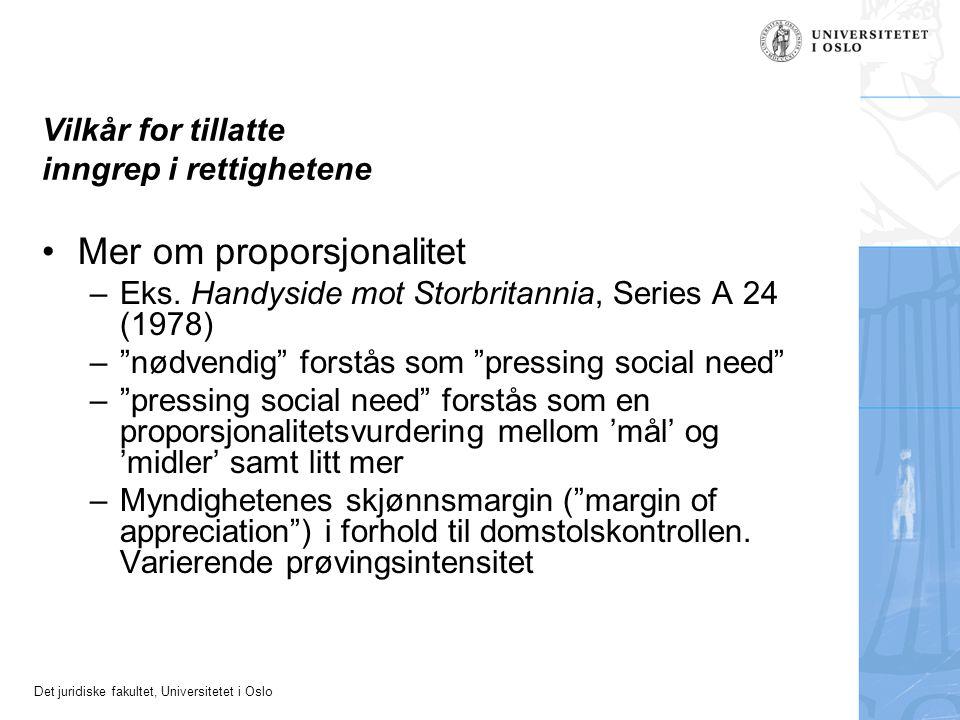 Det juridiske fakultet, Universitetet i Oslo Vilkår for tillatte inngrep i rettighetene Mer om proporsjonalitet –Eks.