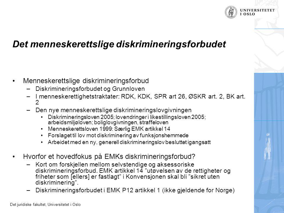 Det juridiske fakultet, Universitetet i Oslo Det menneskerettslige diskrimineringsforbudet Menneskerettslige diskrimineringsforbud –Diskrimineringsforbudet og Grunnloven –I menneskerettighetstraktater: RDK, KDK, SPR art 26, ØSKR art.
