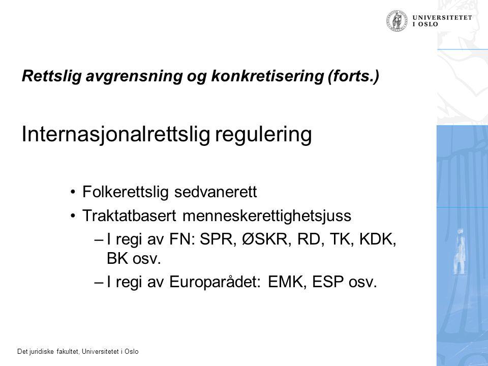 Det juridiske fakultet, Universitetet i Oslo Rettslig avgrensning og konkretisering (forts.) Internasjonalrettslig regulering Folkerettslig sedvaneret