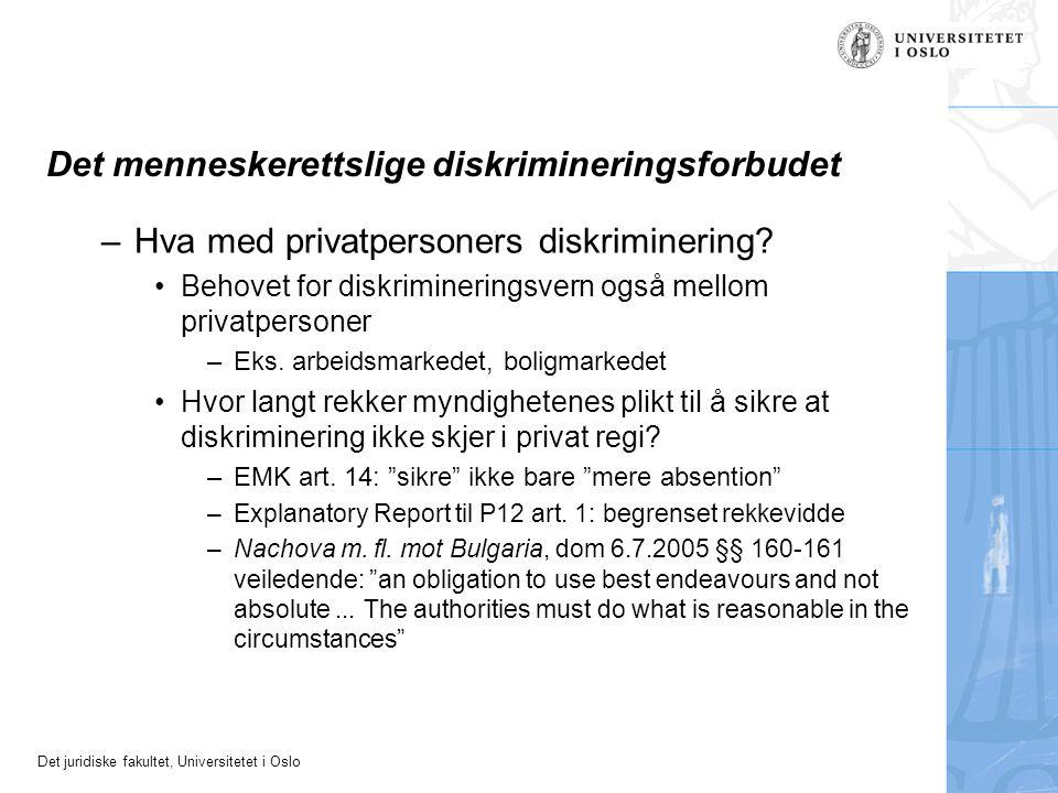 Det juridiske fakultet, Universitetet i Oslo Det menneskerettslige diskrimineringsforbudet –Hva med privatpersoners diskriminering? Behovet for diskri