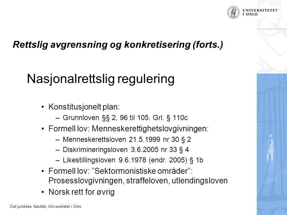Det juridiske fakultet, Universitetet i Oslo Rettslig avgrensning og konkretisering (forts.) Nasjonalrettslig regulering Konstitusjonelt plan: –Grunnloven §§ 2, 96 til 105.