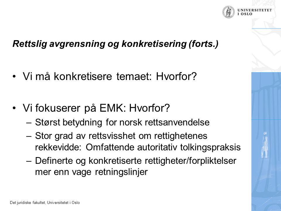 Det juridiske fakultet, Universitetet i Oslo Rettslig avgrensning og konkretisering (forts.) Vi må konkretisere temaet: Hvorfor? Vi fokuserer på EMK: