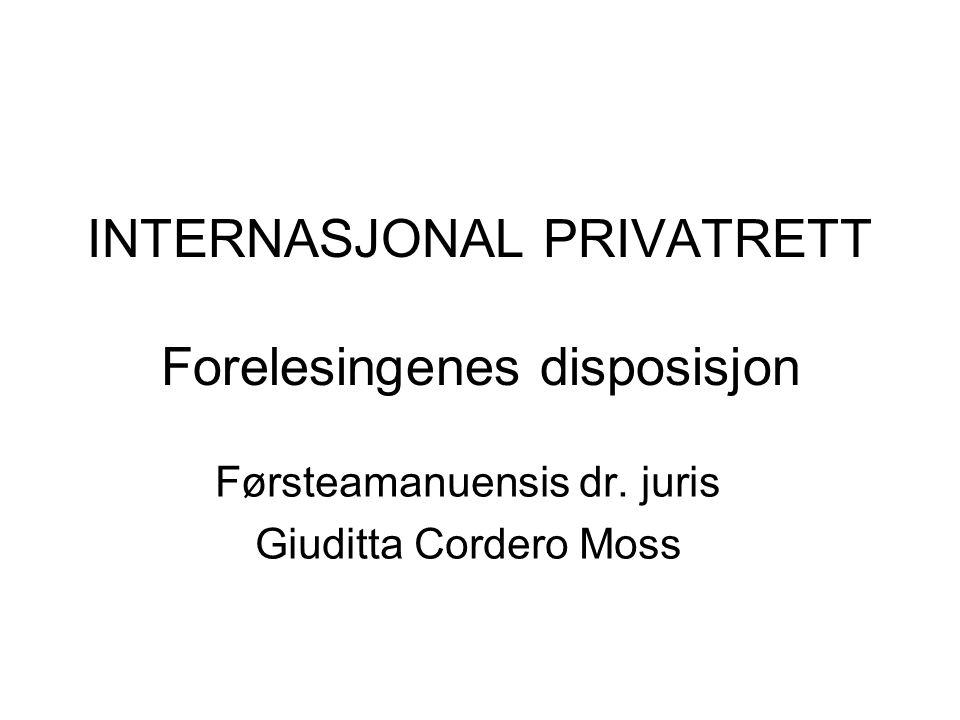 Internasjonal privatrett Interlegalrett, lovvalg, conflict of laws, choice of law, private international law Er i utgangspunkt ikke internasjonal Harmonisering internasjonalt bør etterstrebes