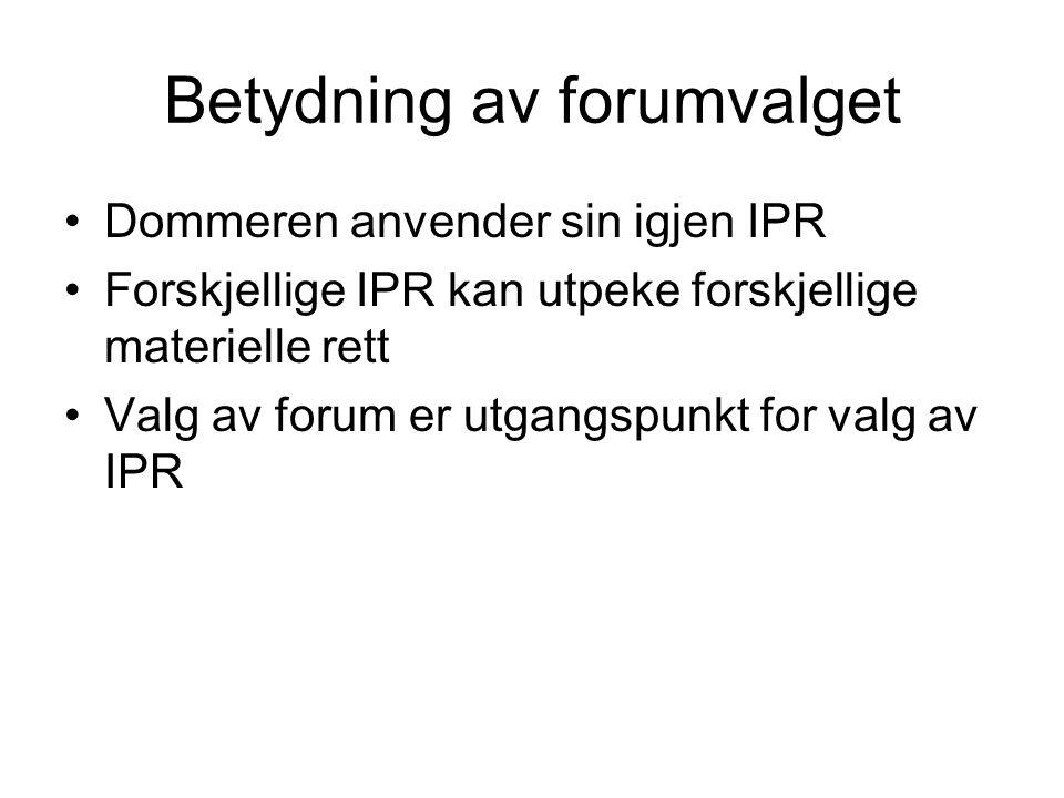 Betydning av forumvalget Dommeren anvender sin igjen IPR Forskjellige IPR kan utpeke forskjellige materielle rett Valg av forum er utgangspunkt for va