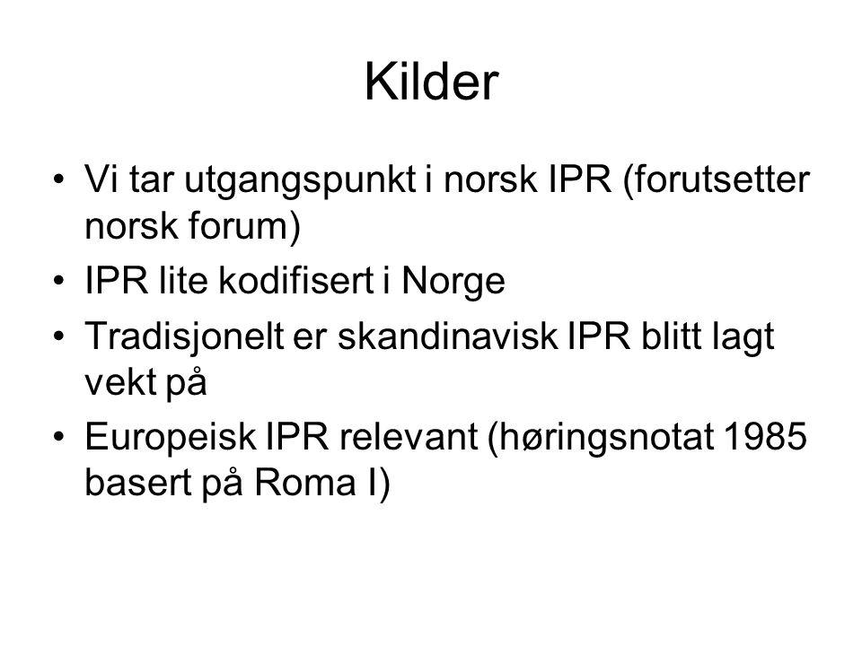 Kilder Vi tar utgangspunkt i norsk IPR (forutsetter norsk forum) IPR lite kodifisert i Norge Tradisjonelt er skandinavisk IPR blitt lagt vekt på Europ