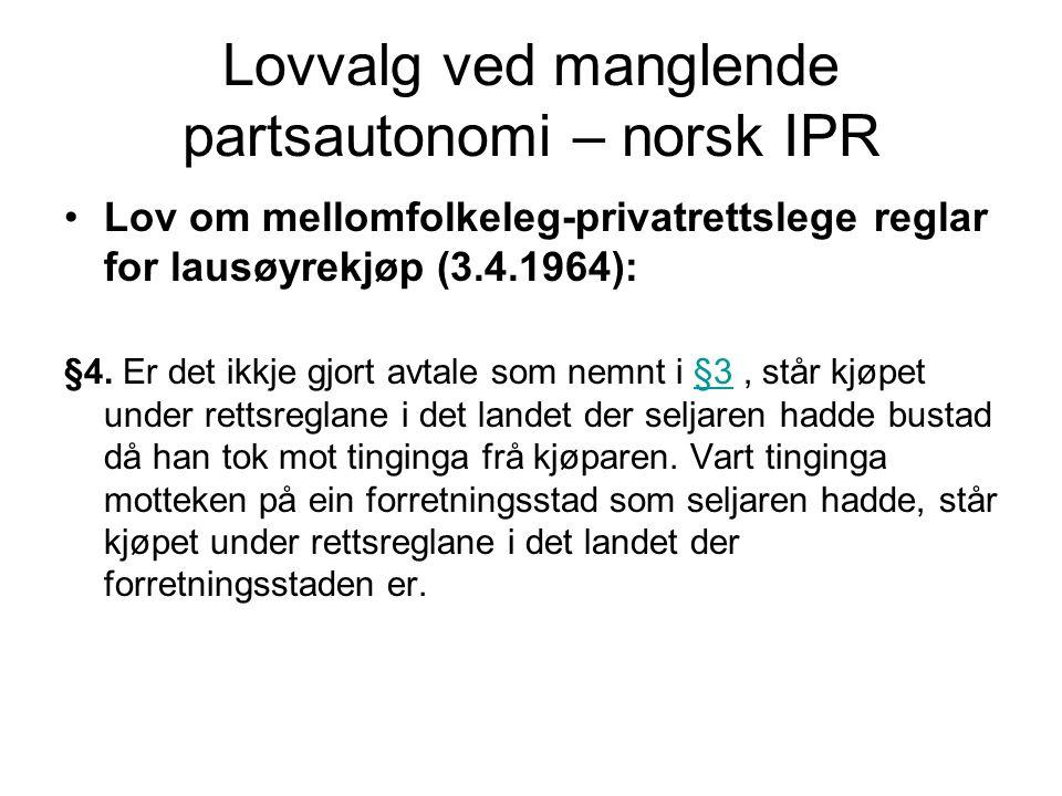 Lovvalg ved manglende partsautonomi – norsk IPR Lov om mellomfolkeleg-privatrettslege reglar for lausøyrekjøp (3.4.1964): §4. Er det ikkje gjort avtal