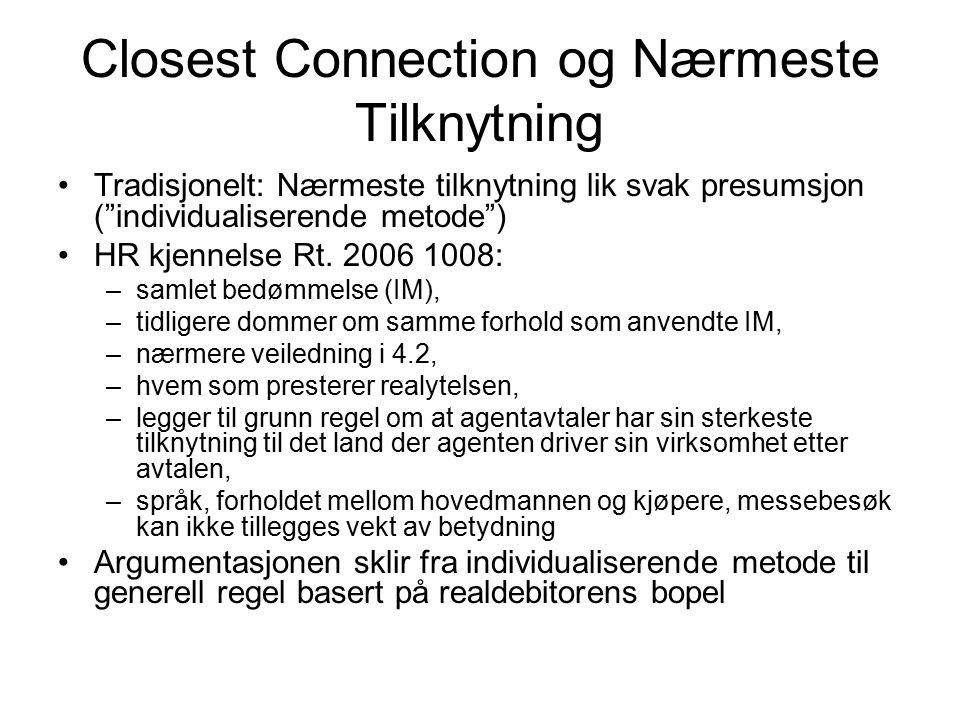 Closest Connection og Nærmeste Tilknytning Tradisjonelt: Nærmeste tilknytning lik svak presumsjon ( individualiserende metode ) HR kjennelse Rt.
