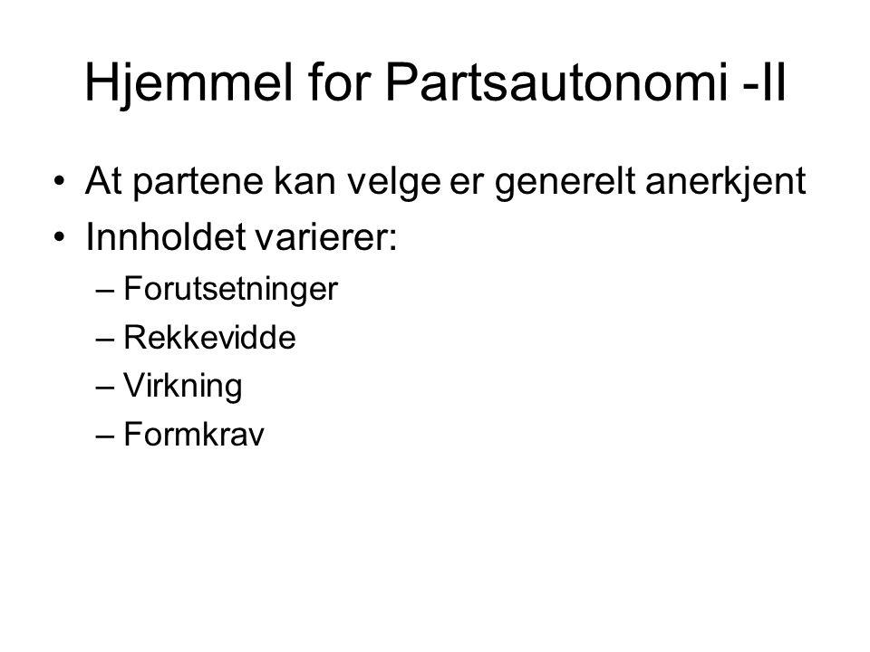 Hjemmel for Partsautonomi -II At partene kan velge er generelt anerkjent Innholdet varierer: –Forutsetninger –Rekkevidde –Virkning –Formkrav